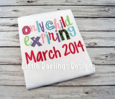 Only Child Expiring Onesie or Shirt by LilDarlingsDesigns on Etsy, $24.00