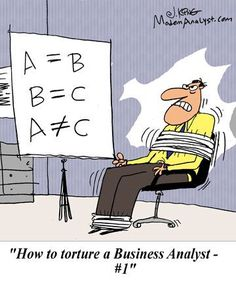 Humor - Cartoon: How to torture a Business Analyst #1 #BusinessAnalyst
