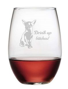 The chihuahua says:  Drink Up Bitches!