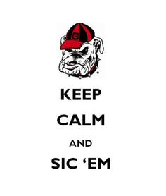 "Not a big fan of the ""Keep Calm"" quotes...but this one I like!!   Go Dawgs!!"