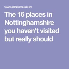 The 16 places in Nottinghamshire you haven't visited but really should