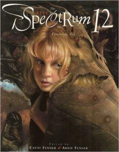 Spectrum 12: The Best in Contemporary Fantastic Art: Cathy Fenner, Arnie Fenner: 9781887424943: Amazon.com: Books