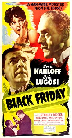 "1940 A Man Made Monster Is On The Loose! Boris Karloff Bela Lugosi in ""Black Friday"" With Stanley Ridges, Anne Nagel , Anne Gwynne , James Craig, Virginia Brissac Original Screenplay By Curt Siodmak And Er Horror Movie Posters, Cinema Posters, Horror Films, Horror Art, Boris Karloff Movies, Friday Movie, Sci Fi Films, Classic Horror Movies, Classic Films"