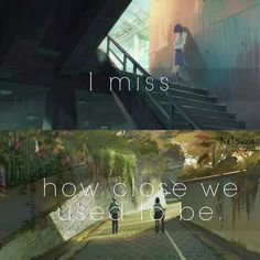 I miss how close we used to be...