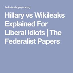 Hillary vs Wikileaks Explained For Liberal Idiots | The Federalist Papers