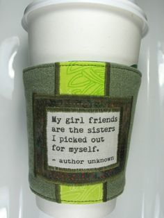 Coffee Cup Cozy  Girl friends and Sisters Quote by CreamNoSugar. This would be a cute Christmas gift!--hopefully they have other colors