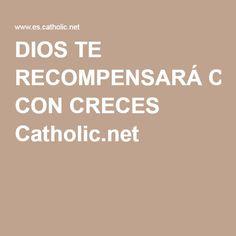 DIOS TE RECOMPENSARÁ CON CRECES Catholic.net