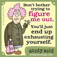 Don't bother trying to figure me out. You'll just end up exhausting yourself. #auntyacid