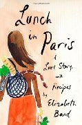 Lunch in Paris: A Love Story, with Recipes (Hardcover) Elizabeth Bard