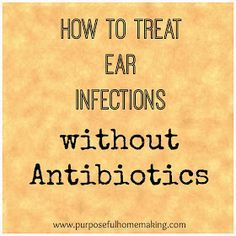 Purposeful Homemaking: Treating Ear Infections Naturally. May try this if infections become a regular thing.
