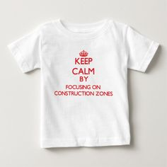 Keep Calm by focusing on Construction Zones Infant T Shirt, Hoodie Sweatshirt