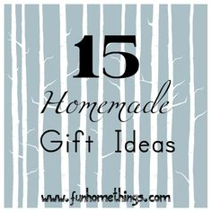 Fun Home Things: 15 Homemade Gift Ideas