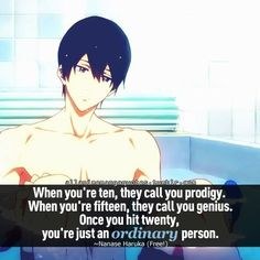 Haruka Nanase (Free! Iwatobi Swim Club) || I really like this quote, probably because it's true.