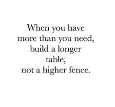 When you have more than you need, build a longer table, not a higher fence.