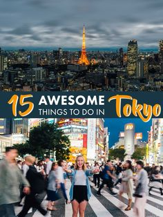 Visiting Tokyo for the first time? Here are 15 AWESOME things you need to do when you are in this crazy city in Japan!