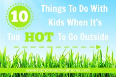 10 Things to Do with Kids When It's Too Hot to Go Outside