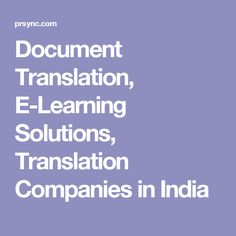 Document Translation, E-Learning Solutions, Translation Companies in India
