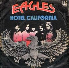 HOTEL CALIFORNIA - EAGLES....you can never leave....l.o.v.e. this song...esp the 90's version.....