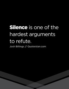 Silence is one of the hardest arguments to refute. Words Of Wisdom Quotes, Wise Words, Quotes To Live By, Life Quotes, Favorite Quotes, Best Quotes, Funny Quotes, Silence Quotes, Motivational Quotes