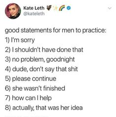 Good statements for men to practice<I'm a girl and since I'm still growing up and learning these are good for me too