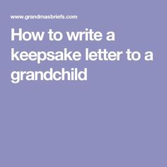 How to write a keepsake letter to a grandchild – Artsupplies Grandma Quotes, Cousin Quotes, Daughter Quotes, Father Daughter, Quotes About Grandchildren, Just In Case, Just For You, Emergency Binder, Grandmothers Love