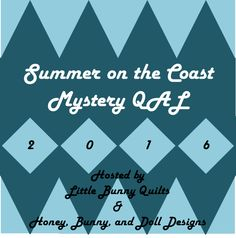 April 2016: Little Bunny Quilts: Summer on the Coast Mystery QAL