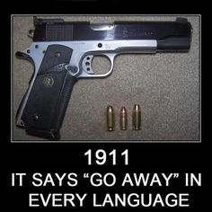 1911 has a very special place in my heart.. lol
