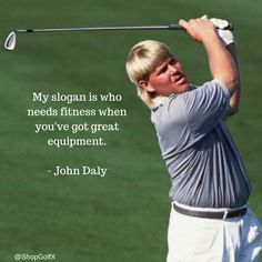 My slogan is who needs fitness when you've got great equipment - John Daly #golf #golfer #golfing #golfquotes #quotesdaily #quotestoliveby #quoteoftheday #InspirationalQuote #inspirationalquotes