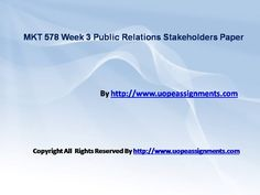 MKT 578 Week 3 Public Relations Stakeholders Paper- Working with MKT 578 Week 3 Public Relations Stakeholders Paper help may seem difficult until you are the part of http://www.UOPeAssignments.com/ . Be and part and know the difference in your grade.