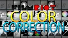 Film Riot - Color Correction Tips and Tricks.
