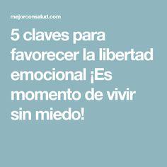 5 claves para favorecer la libertad emocional ¡Es momento de vivir sin miedo!
