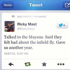 "Perfect explanation!  ""Talked to the Mayans.  Said they felt bad about the infield fly.  Gave us another year."""