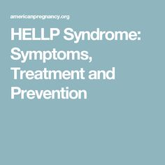 HELLP Syndrome: Symptoms, Treatment and Prevention