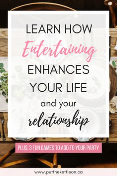 How Entertaining Enhances Your Life and Your Relationship
