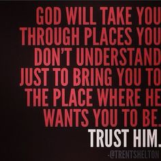 This is so true! I trust Him to lead me. No matter how hard it may seem to let go and Let GOD, he has the answers, even when we don't understand! Good Quotes, Quotes To Live By, Inspirational Quotes, Motivational Board, Awesome Quotes, Cool Words, Wise Words, Let Go And Let God, Making Love