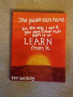 """The Lion King canvas """"the past can hurt but the way I see it, you can either run from it or learn from it"""""""