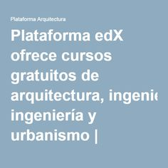 Plataforma edX ofrece cursos gratuitos de arquitectura, ingeniería y urbanismo | Plataforma Arquitectura