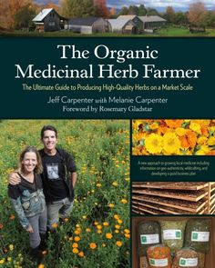 Booktopia has The Organic Medicinal Herb Farmer, The Ultimate Guide to Producing High-Quality Herbs on a Market Scale by Jeff Carpenter. Buy a discounted Paperback of The Organic Medicinal Herb Farmer online from Australia's leading online bookstore. Organic Gardening Tips, Organic Herbs, Organic Farming, Herb Gardening, Healing Herbs, Medicinal Plants, Natural Healing, Rosemary Gladstar, Herb Farm