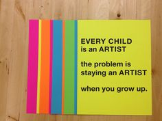 Every child is an artist. The problem is *staying* an artist when you grow up.