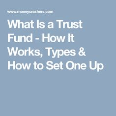 What Is a Trust Fund - How It Works, Types & How to Set One Up