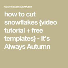 how to cut snowflakes {video tutorial + free templates} - It's Always Autumn