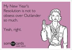 Free, TV Ecard: My New Year's Resolution is not to obsess over Outlander so much.   Yeah, right.