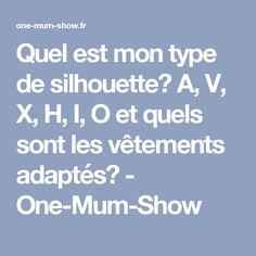 Quel est mon type de silhouette? A, V, X, H, I, O et quels sont les vêtements adaptés? - One-Mum-Show