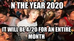 4/20 will be a whole month in 2020