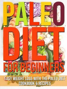 paleo diet plan Paleo Diet for Beginners : Easy Weight Loss With The Paleo Diet Cookbook & Recipes #paleo  #diet #recipes
