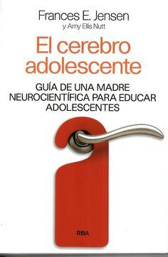 El cerebro adolescente : guía de una madre neurocientífica para educar adolescentes / Frances E. Jensen y Amy Ellis Nutt http://absysnetweb.bbtk.ull.es/cgi-bin/abnetopac01?TITN=525069
