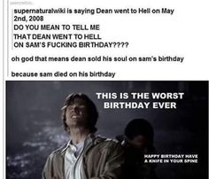 Sam didn't die in his birthday though because Dean sold his soul about three days after Sam died. Still funny though.