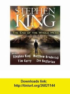 The End of the Whole Mess And Other Stories (9780743598231) Stephen King, Matthew Broderick, Tim Curry, Eve Beglarian , ISBN-10: 0743598237  , ISBN-13: 978-0743598231 ,  , tutorials , pdf , ebook , torrent , downloads , rapidshare , filesonic , hotfile , megaupload , fileserve