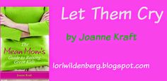 Eternal Moments...all things family and faith with Lori Wildenberg: Let Them Cry