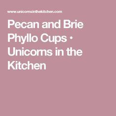 Pecan and Brie Phyllo Cups • Unicorns in the Kitchen